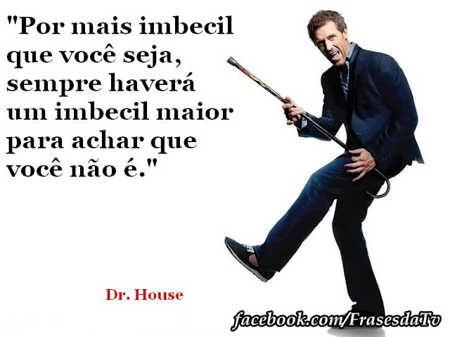 Frases do Dr. House!