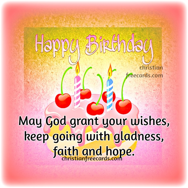 Free christian card, nice images, Birthday Wishes. Happy Birthday to you by Mery Bracho.