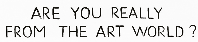 ARE YOU REALLY FROM THE ART WORLD?