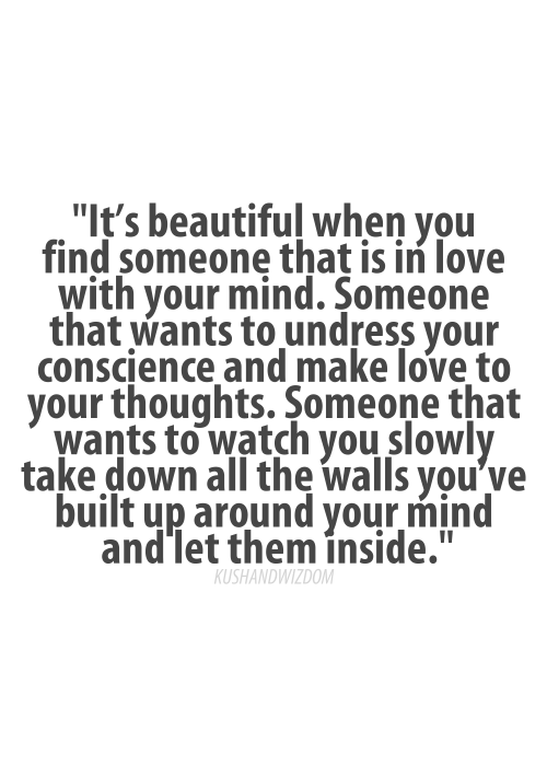 http://quotespictures.com/wp-content/uploads/2013/05/its-beautiful-when-you-find-someone-that-is-in-love-with-your-mind-love-quote.png
