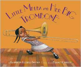 Three starred reviews for Katheryn Russell-Brown's picture book LITTLE MELBA AND HER BIG TROMBONE!