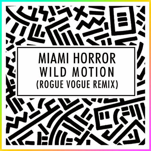 Miami Horror - Wild Motion (Rogue Vogue Remix)