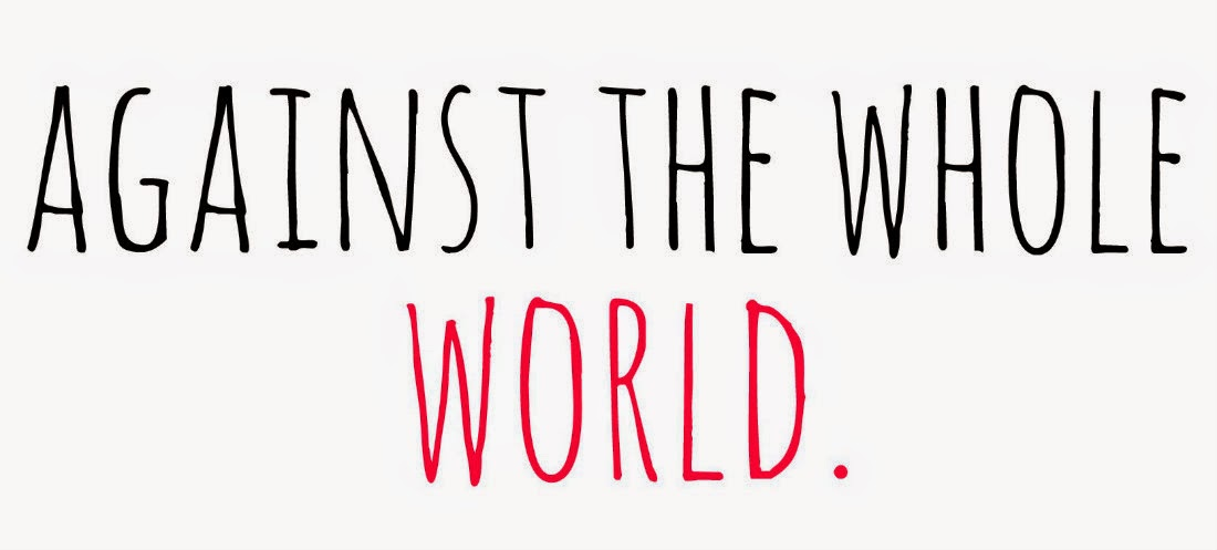 against the whole world.