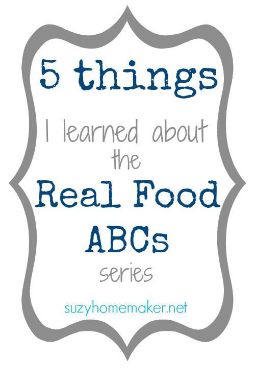 5 things I learned about the real food abc series | suzyhomemaker.net