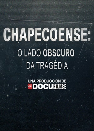 Chapecoense - O Lado Obscuro da Tragédia - Legendado Filmes Torrent Download capa