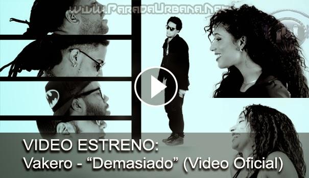"""VIDEO ESTRENO - Vakero - """"Demasiado"""""""