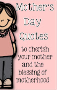 Many of these quotes sum up the love I have for my beautiful mother.