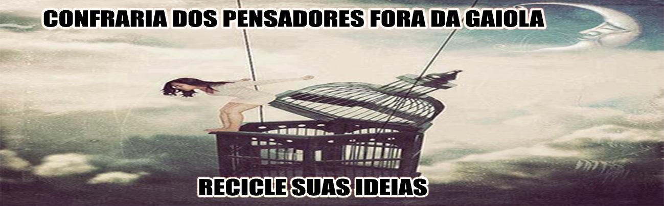 C.P.F.G. - Confraria dos Pensadores Fora da Gaiola