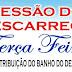 TERÇA-FEIRA COM A DISTRIBUIÇÃO DO BANHO DO DESCARREGO