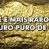 Você é mais raro que o ouro puro de ofir