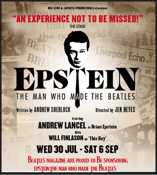 BEATLES MAGAZINE ARE PROUD TO BE SPONSORING : EPSTEIN THE MAN WHO MADE THE BEATLES