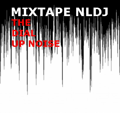 MIXTAPE NLDJ | THE DIAL UP NOISE