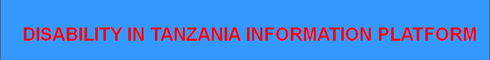 DISABILITY IN TANZANIA INFORMATION PLATFORM