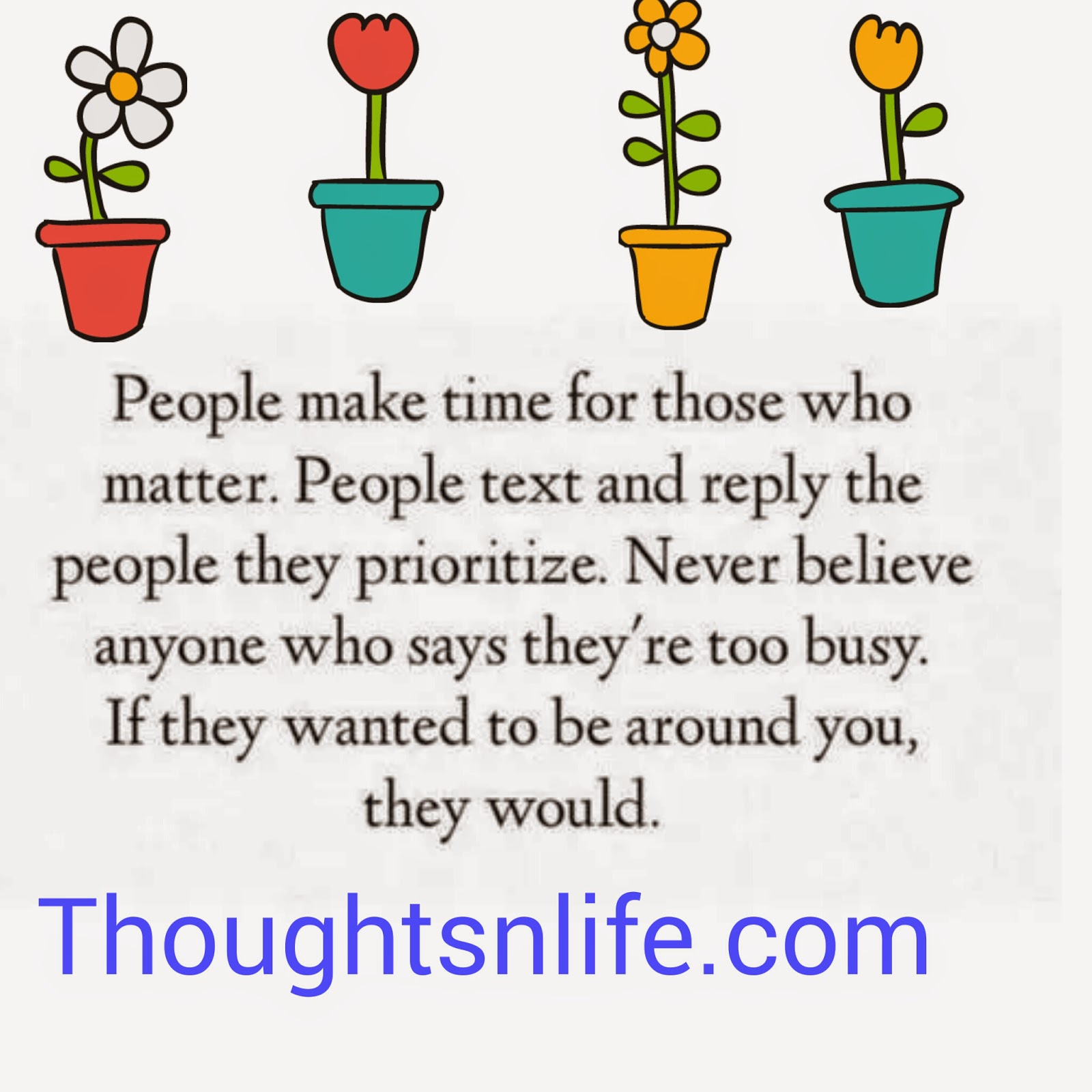 thoughtsnlife. relationship quotes, people make time for what's important to them,