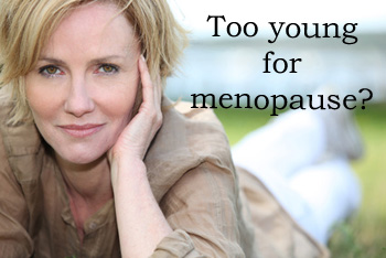 Too young for menopause+what is menopause+menopausal