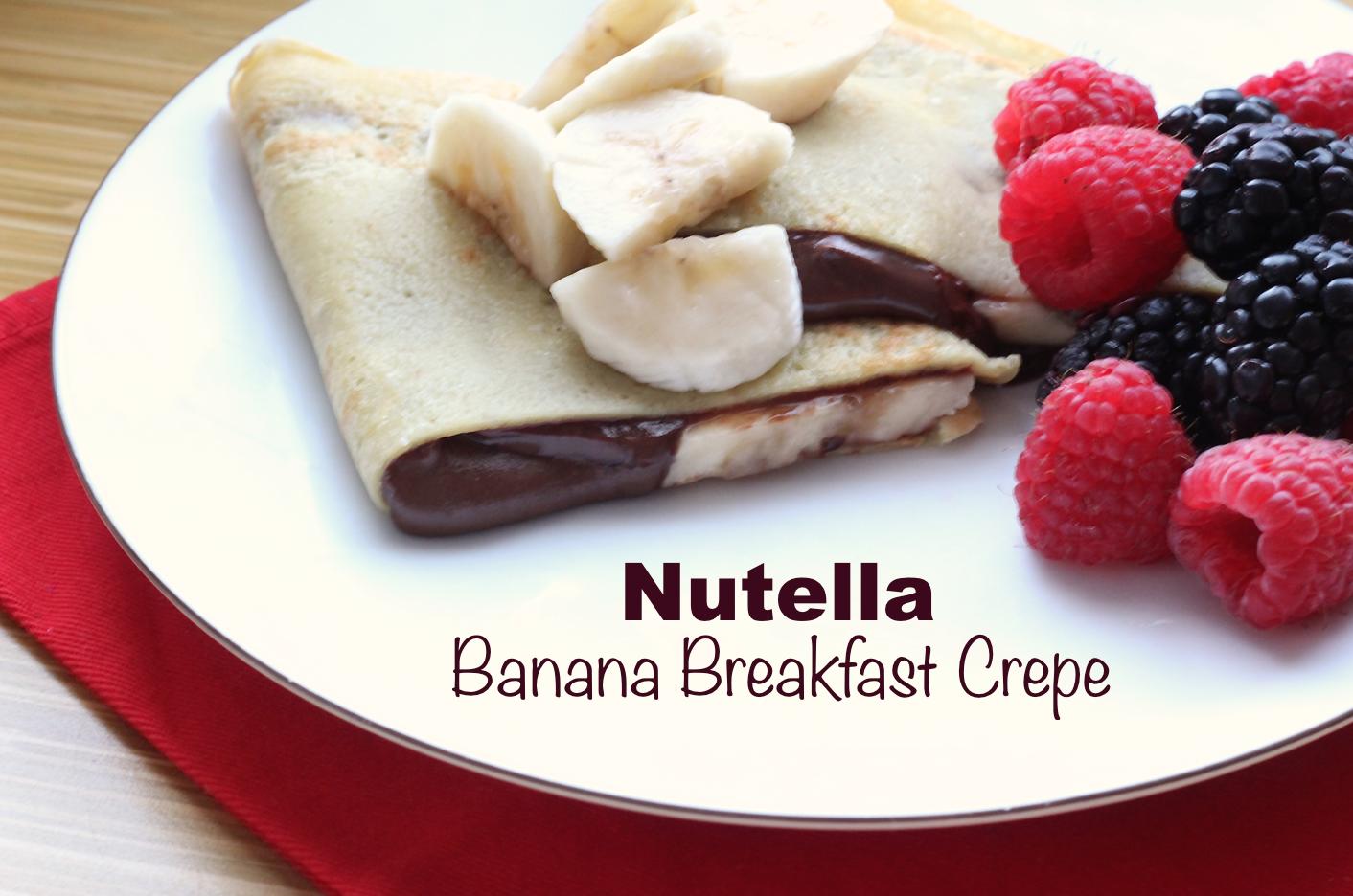 Add a Little Joy with a Nutella Banana Breakfast Crepe