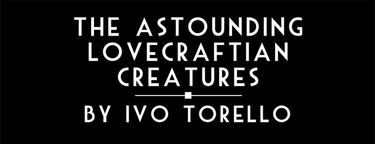 The Astounding Lovecraftian Creatures