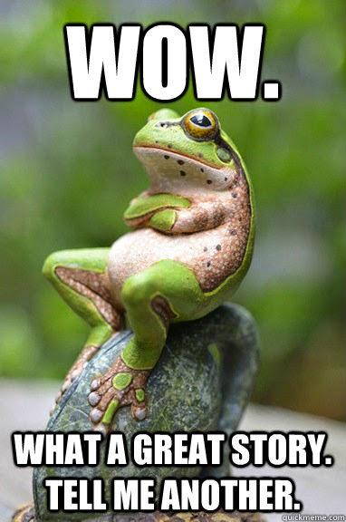 """Une grenouille dit : """"Wow. Quelle super histoire. Raconte-moi en une autre"""""""