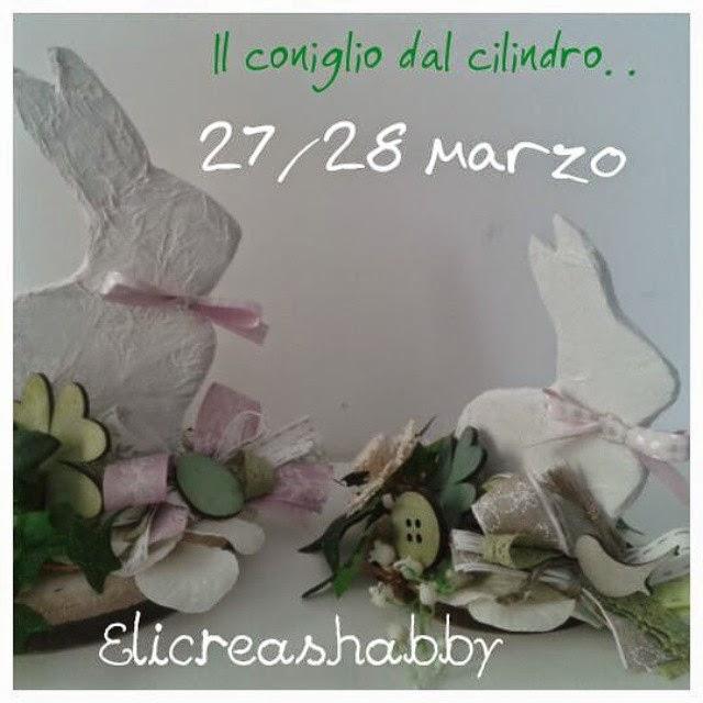""""""" Il coniglio dal cilindro"""" corso creativo sulle decorazioni Pasquali ( 27 e 28 Marzo)"""