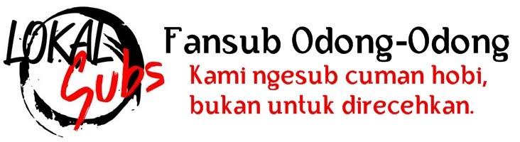[Lokalsubs] Fansub Odong-Odong