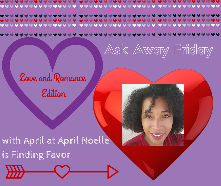 Ask Away Friday with April: Love and Romance Edition
