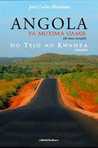 """""""ANGOLA, Ya muxima uamie.Do Tejo ao Kwanza"""""""