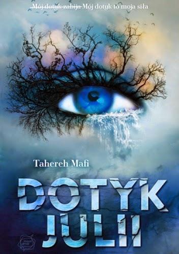 Dotyk Julii – Tahereh Mafi. Romantyczna opowieść z dystopią w tle. Tom I