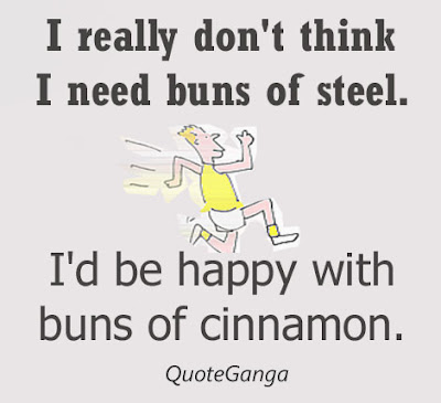 I really don't think I need buns of steel. I'd be happy with buns of cinnamon by Ellen DeGeneres