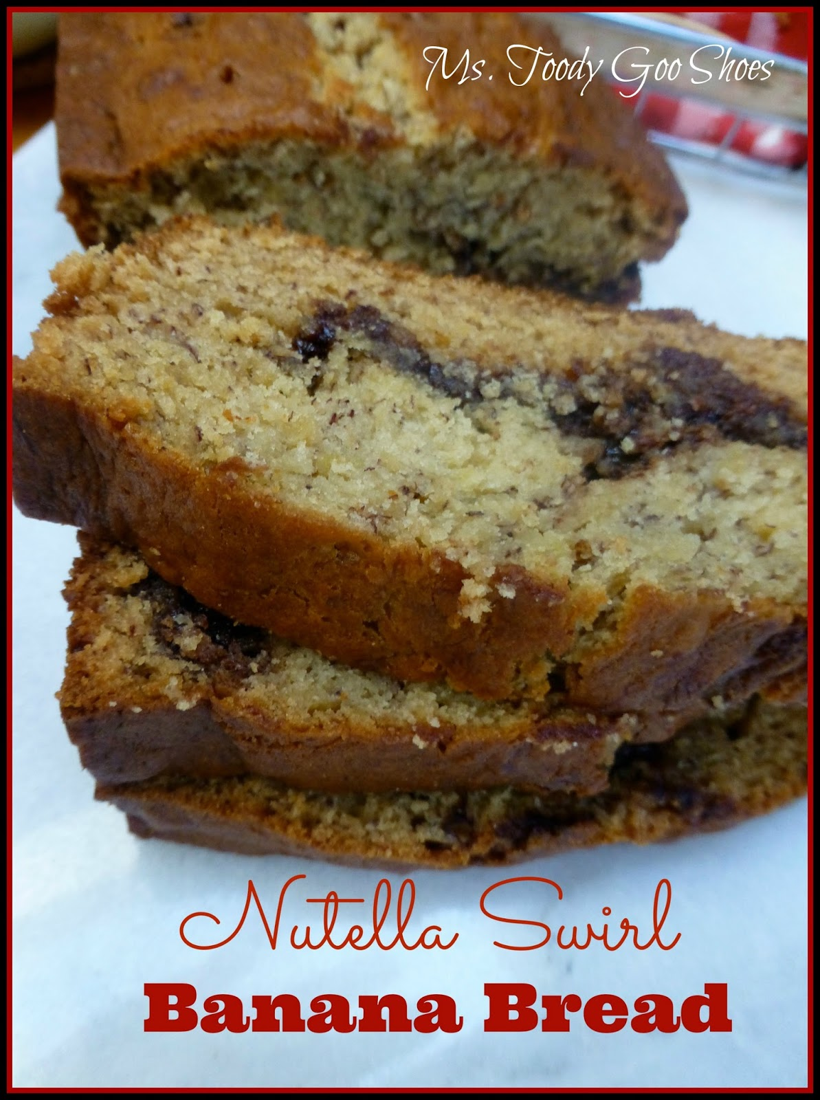 Nutella Swirl Banana Bread // Ms. Toody Goo Shoes
