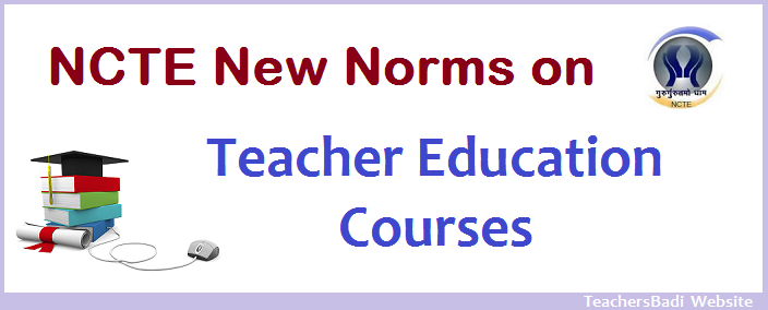 Central Government has taken many steps in 15 types of courses of teachers education in its period and its curriculum. many new instructions are going to come in to existence. The National Council for Teacher Education (NCTE) has given new norms, standards and procedures on teacher education courses