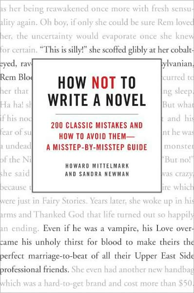how not to write a novel Here's a step-by-step guide on how to write a novel that will tell you everything that you need to know how to plan your story, how to organize a plot, how to create.