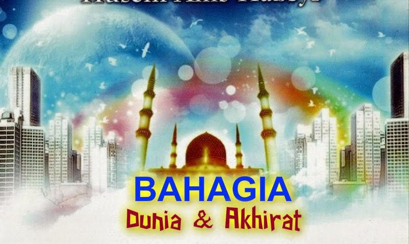 Tips Hidup Bahagia Dunia Dan Akhirat Menurut Islam, bahagia dunia dan akhirat, mendapatkan kebahagiaan dunia dan akhirat, bahagia dunia akhirat, senang dunia akhirat
