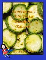 Supermom's Ten Tasty Zucchini Recipes