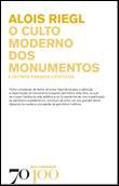 «O CULTO MODERNO DOS MONUMENTOS» de Alois Riegl