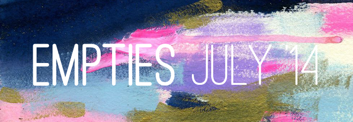 EMPTIES JULY '14 - CassandraMyee