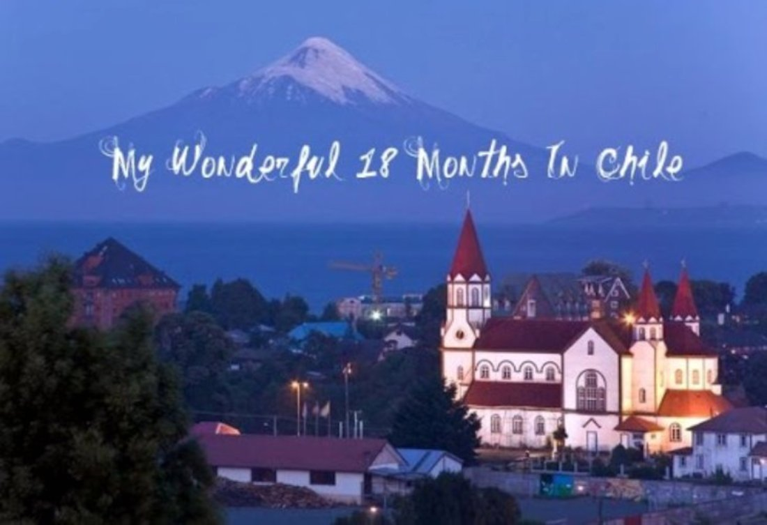 My Wonderful 18 Months In Chile