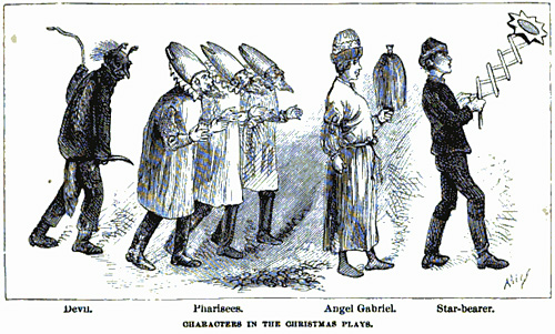 Characters in the Christmas plays: Devil, Pharisees, Angel Gabriel, Star-bearer