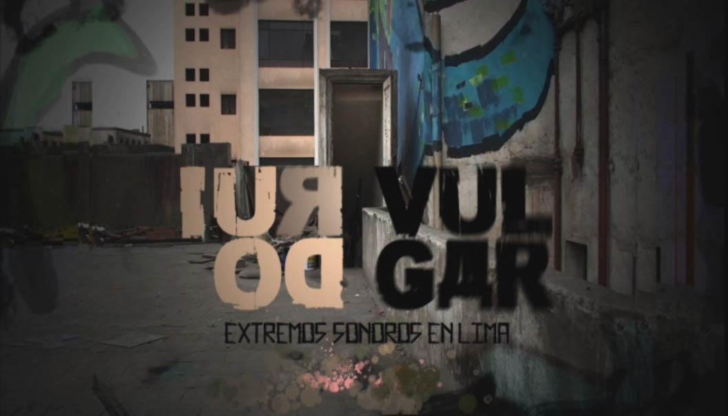 RUIDO VULGAR: Extremos sonoros en Lima