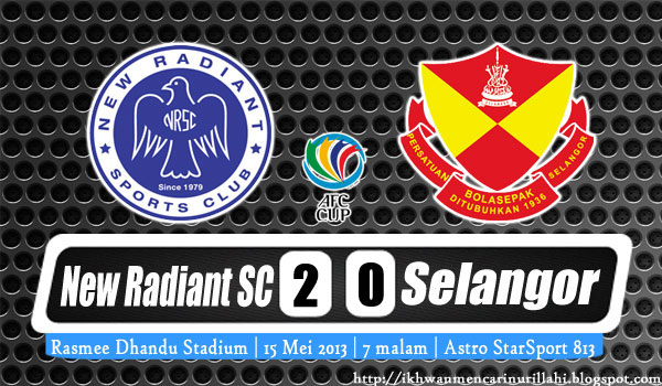 Keputusan Selangor vs New Radiant SC 15 Mei 2013 - Piala AFC 2013