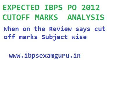EXPECTED IBPS PO 2012 CUTOFF