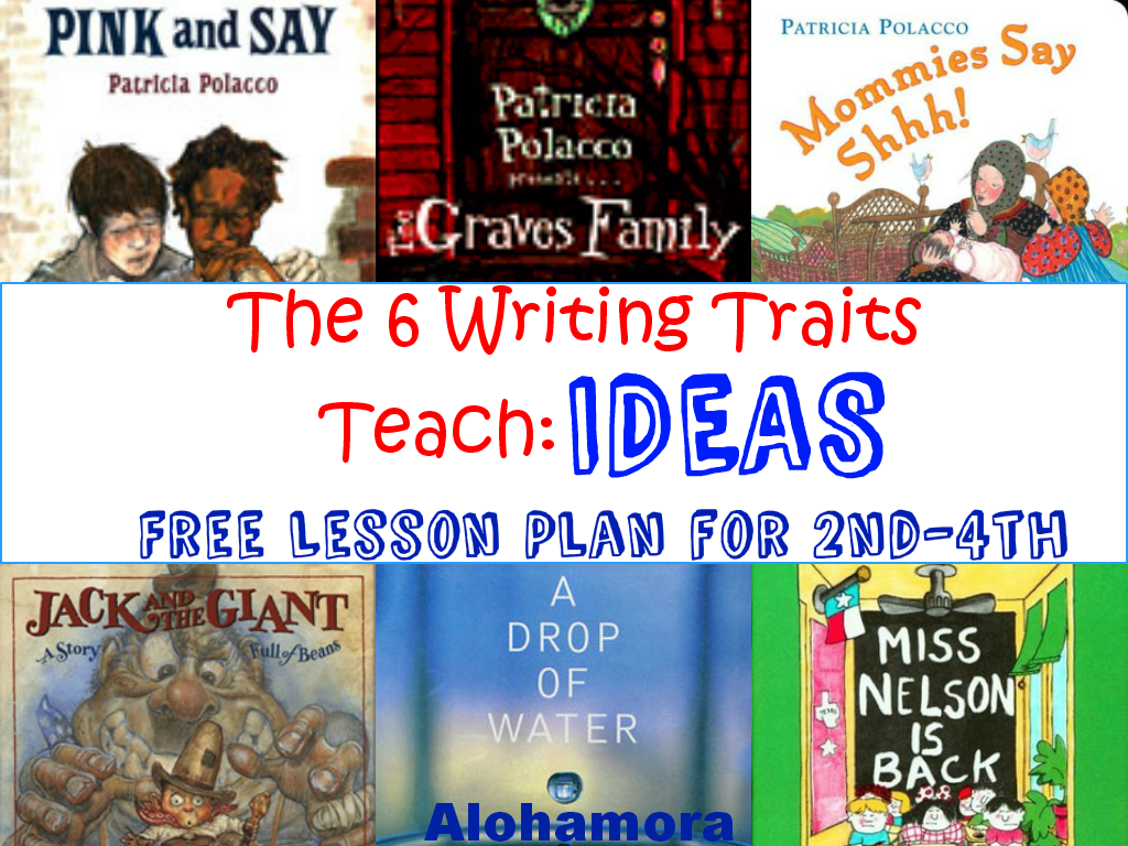 A FREE printable Lesson Plan to teach the Six (6) Writing Traits, IDEAS Trait to 2nd, 3rd, or 4th Graders in the library by the librarian, by a classroom teacher, or at a home school environment.  Use picture books to teach good writing; it's the best way. Alohamora Open a Book http://alohamoraopenabook.blogspot.com/