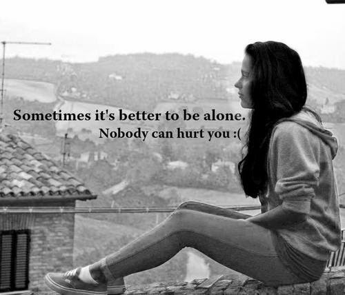 I Am Alone But Happy Because I Have Nobody To Lose Alone Quotes And Sayin...