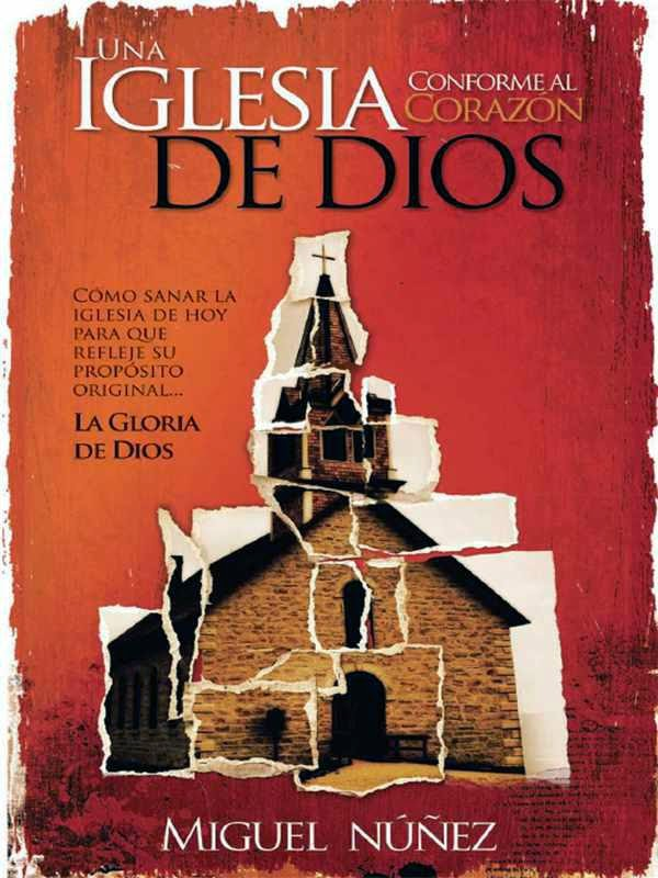 Miguel Núñez-Una Iglesia Conforme Al Corazón De Dios-