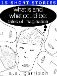 What Is and What Could Be: Tales of Imagination