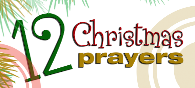 Adventures in Married Life: Day 12: 12 Christmas Prayers