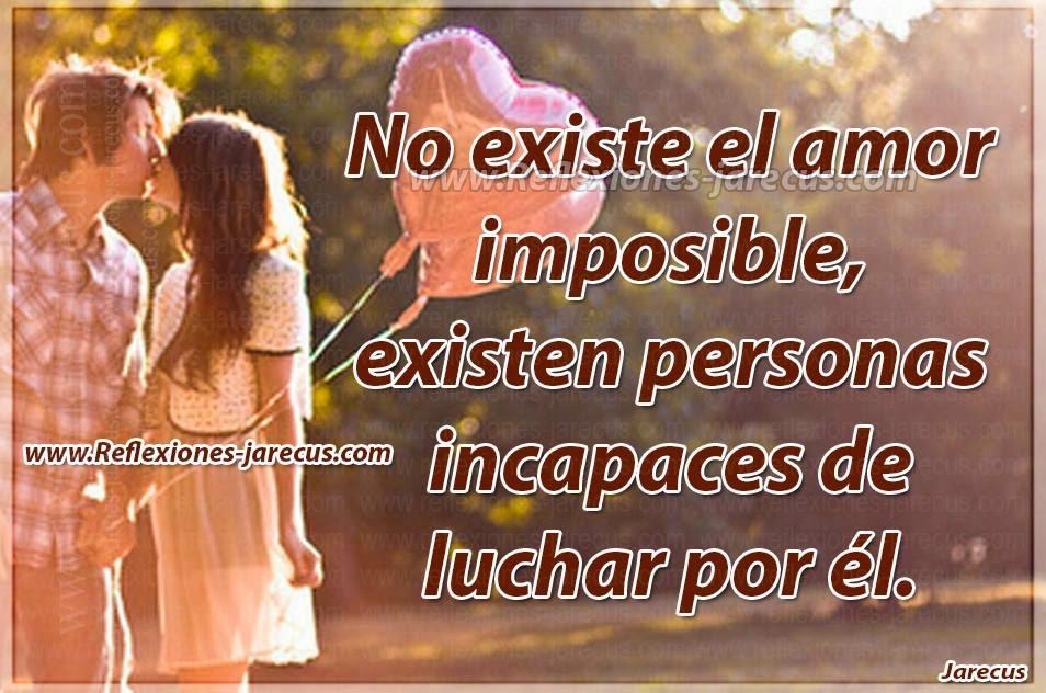 No existe el amor imposible, existen personas incapaces de luchar por él