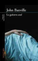 Una novela: 'La guitarra azul' de John Banville