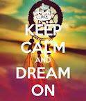 Keep Calm and dream on  !!!
