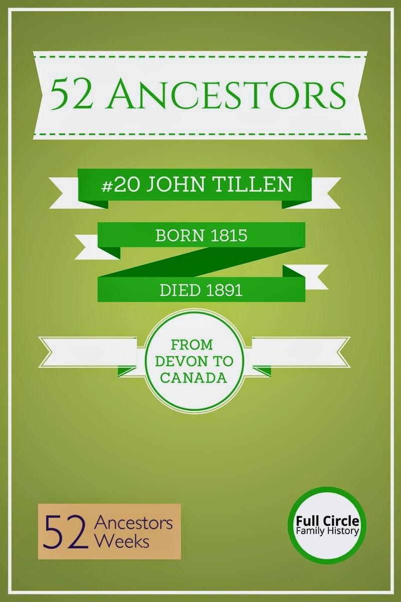 Full Circle Family History 52 Ancestors #20: John Tillen (1815-1891) Devon, England and Ontario Canada