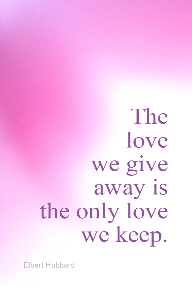 visual quote - image quotation for LOVE - The love we give away is the only love we keep. - Elbert Hubbard